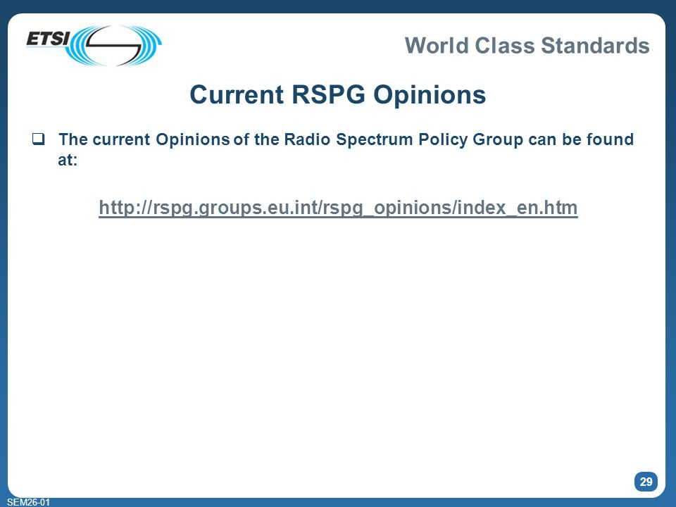 World Class Standards SEM Current RSPG Opinions The current Opinions of the Radio Spectrum Policy Group can be found at:
