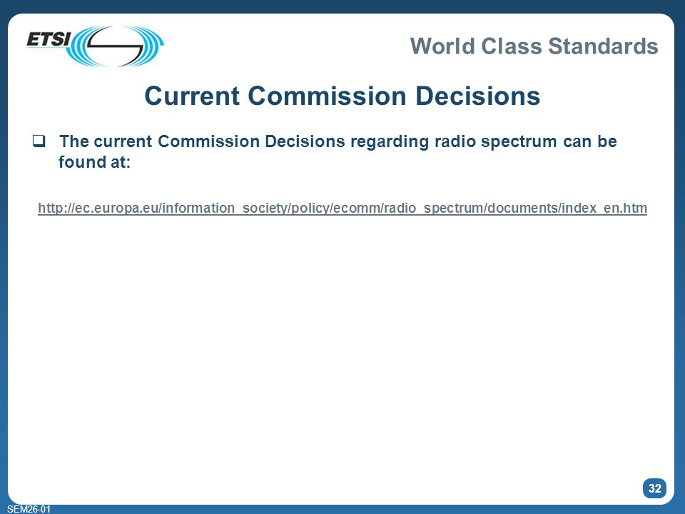 World Class Standards SEM Current Commission Decisions The current Commission Decisions regarding radio spectrum can be found at: