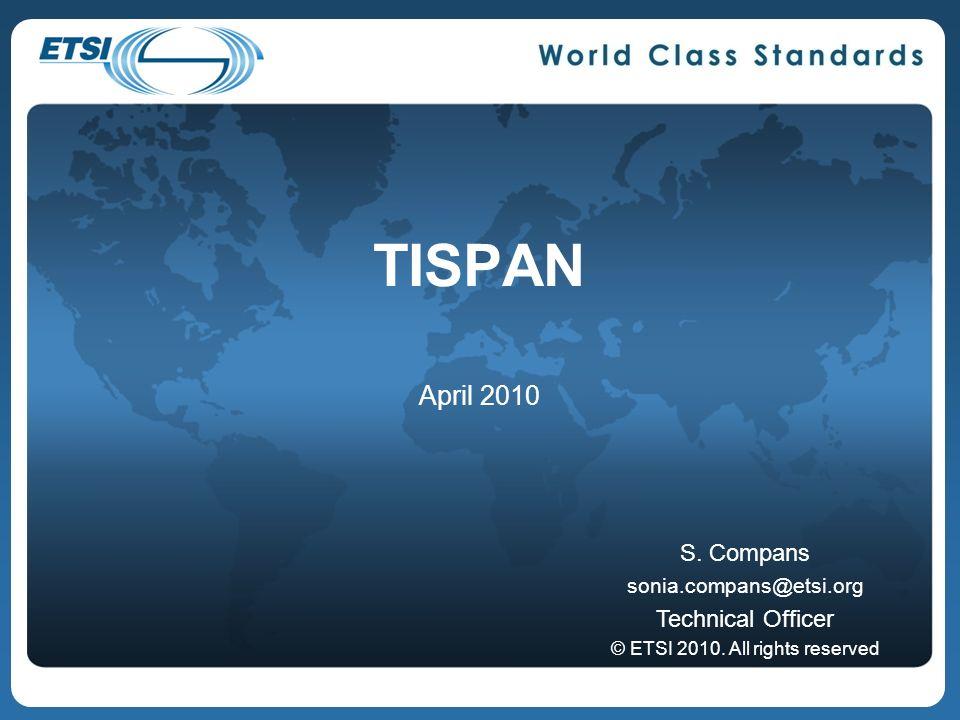 TISPAN S.Compans sonia.compans@etsi.org Technical Officer © ETSI 2010.