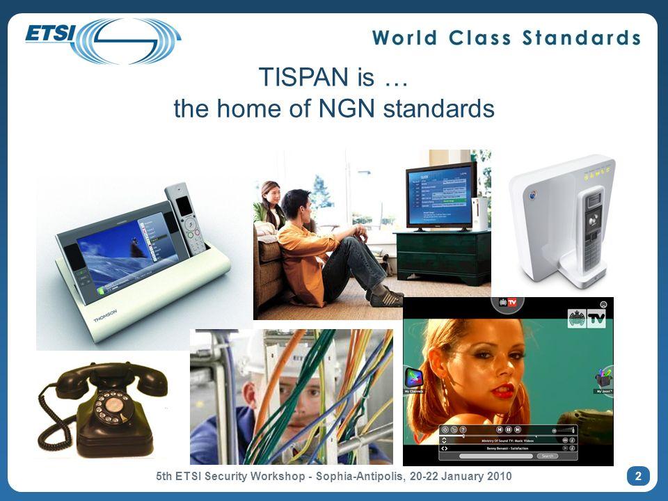 2 TISPAN is … the home of NGN standards 5th ETSI Security Workshop - Sophia-Antipolis, 20-22 January 2010