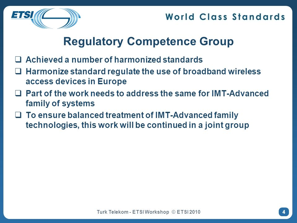 Regulatory Competence Group Achieved a number of harmonized standards Harmonize standard regulate the use of broadband wireless access devices in Euro