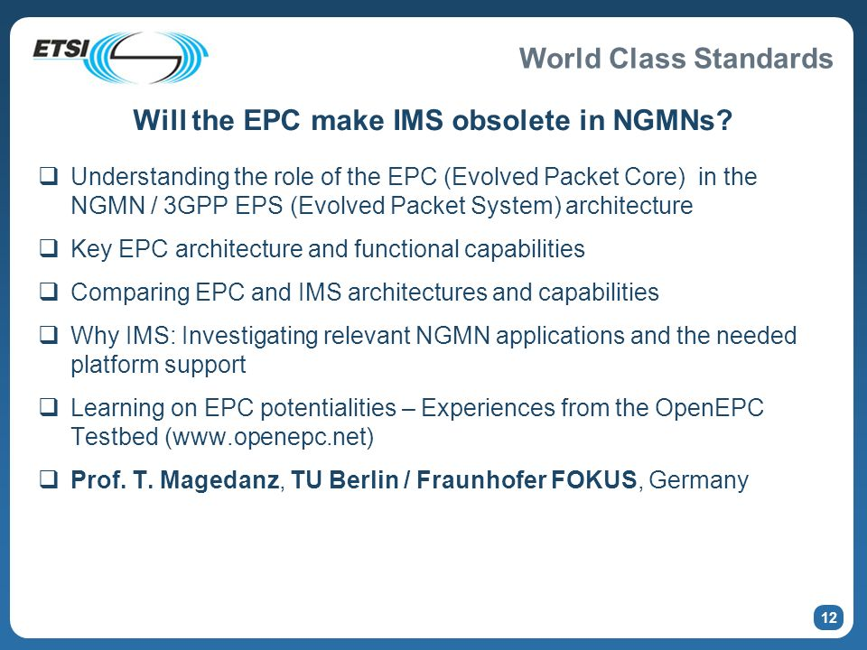 World Class Standards Will the EPC make IMS obsolete in NGMNs? Understanding the role of the EPC (Evolved Packet Core) in the NGMN / 3GPP EPS (Evolved