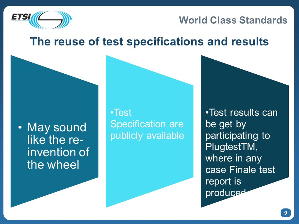 World Class Standards 9 The reuse of test specifications and results May sound like the re- invention of the wheel Test Specification are publicly ava