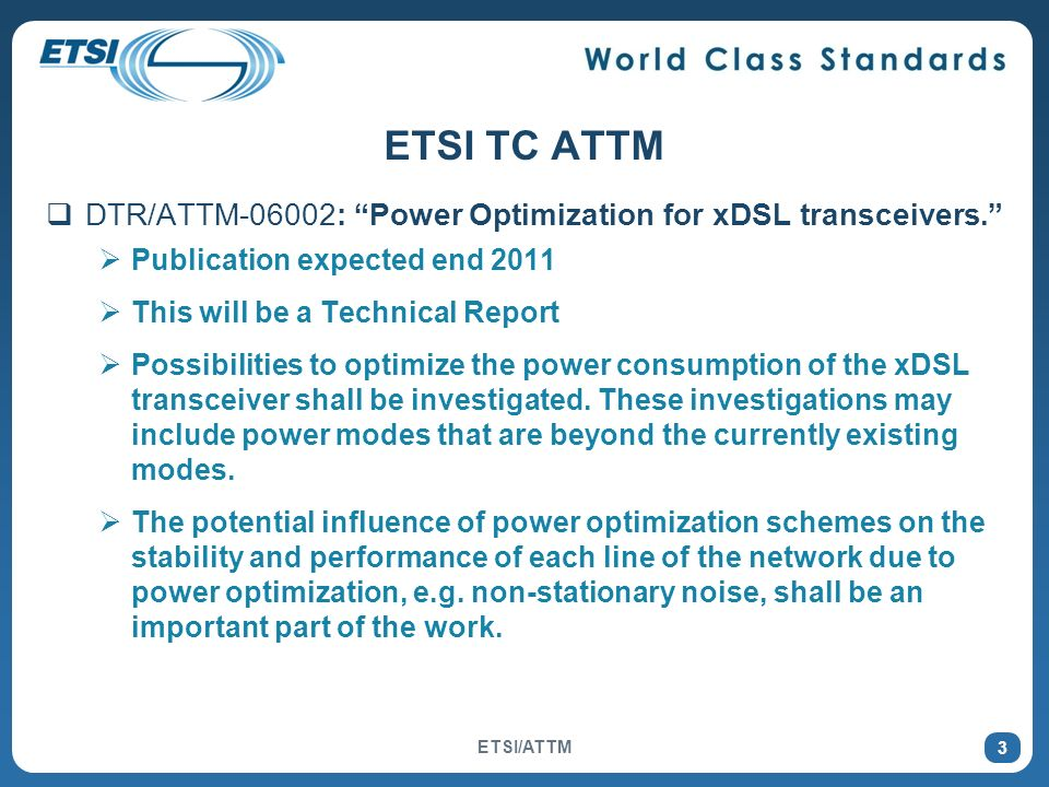 3 ETSI TC ATTM DTR/ATTM-06002: Power Optimization for xDSL transceivers.