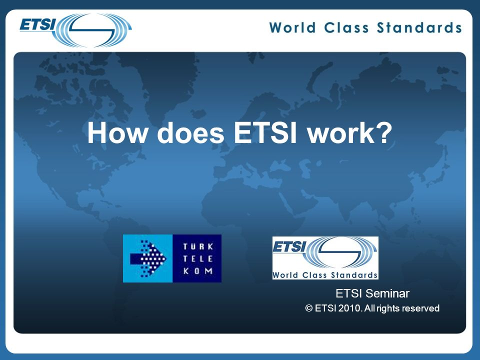 How does ETSI work? ETSI Seminar © ETSI 2010. All rights reserved