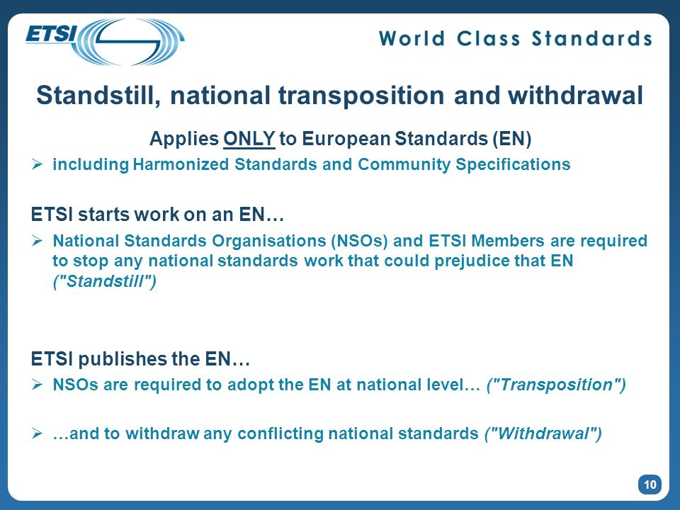 10 Applies ONLY to European Standards (EN) including Harmonized Standards and Community Specifications ETSI starts work on an EN… National Standards O