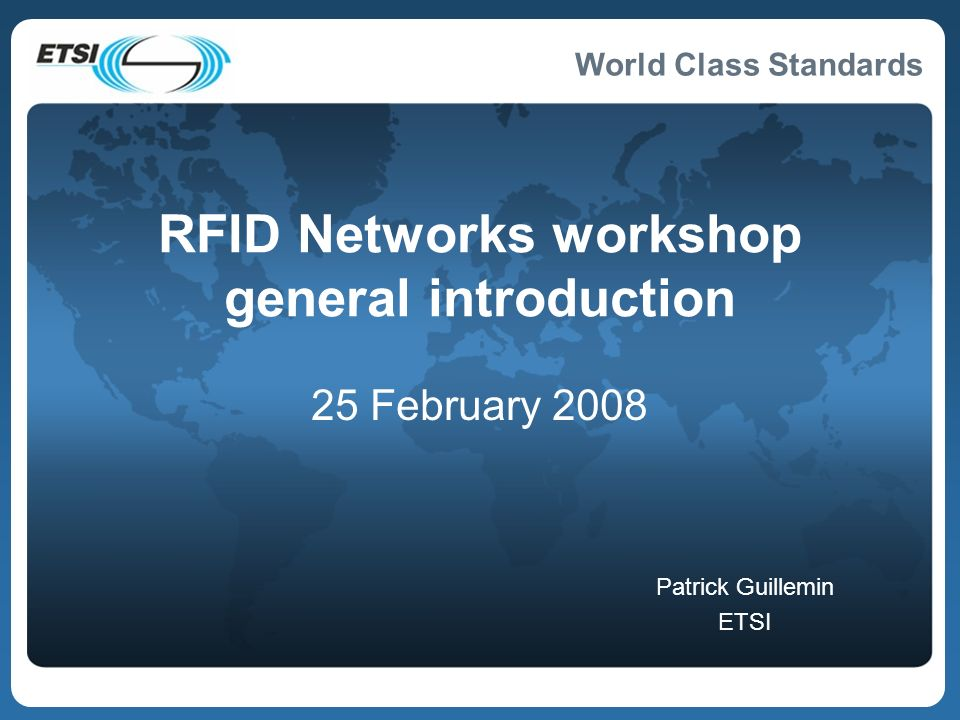 World Class Standards RFID Networks workshop general introduction 25 February 2008 Patrick Guillemin ETSI