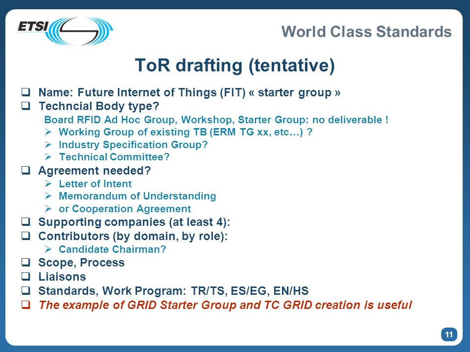 World Class Standards 11 ToR drafting (tentative) Name: Future Internet of Things (FIT) « starter group » Techncial Body type? Board RFID Ad Hoc Group