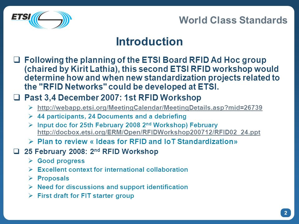 World Class Standards 2 Introduction Following the planning of the ETSI Board RFID Ad Hoc group (chaired by Kirit Lathia), this second ETSI RFID works