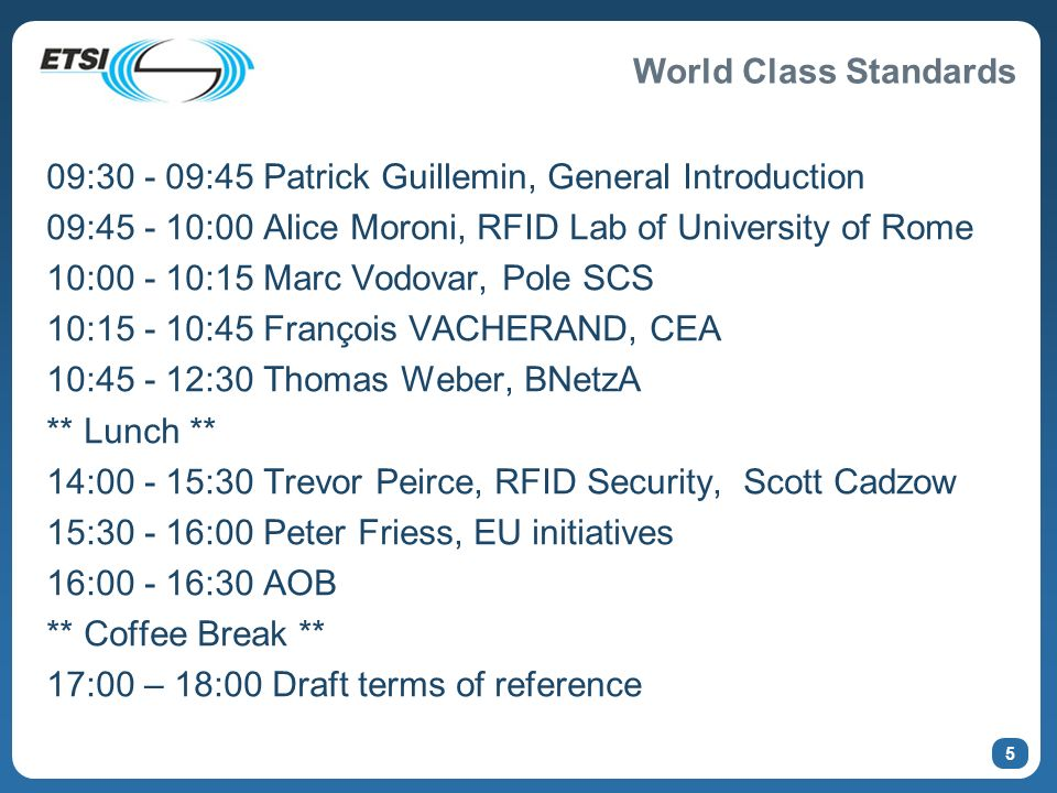 World Class Standards 5 09:30 - 09:45 Patrick Guillemin, General Introduction 09:45 - 10:00 Alice Moroni, RFID Lab of University of Rome 10:00 - 10:15