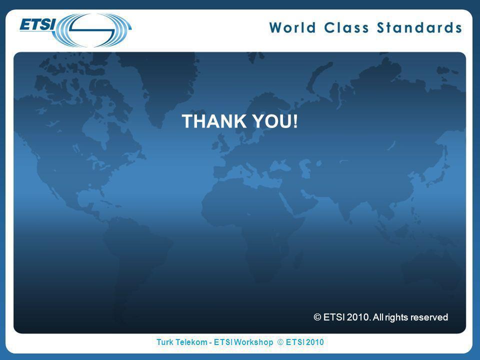 © ETSI 2010. All rights reserved THANK YOU! Turk Telekom - ETSI Workshop © ETSI 2010