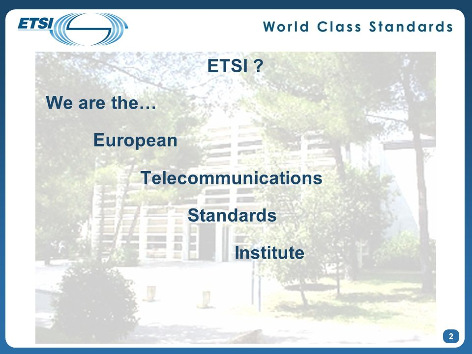 ETSI ? We are the… European Telecommunications Standards Institute 2