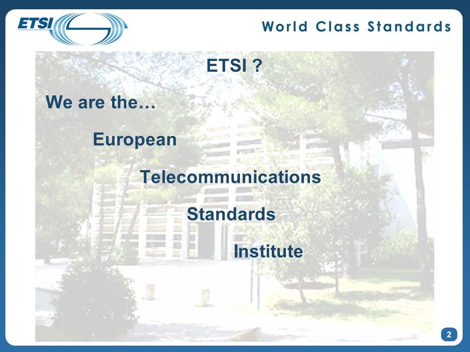 ETSI We are the… European Telecommunications Standards Institute 2