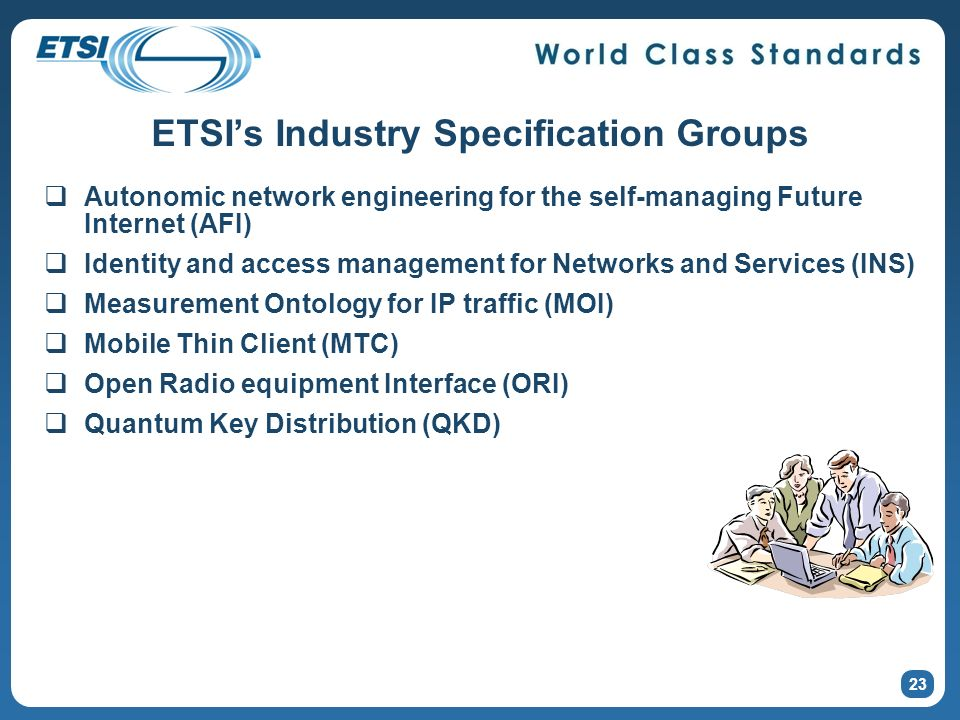 ETSIs Industry Specification Groups Autonomic network engineering for the self-managing Future Internet (AFI) Identity and access management for Netwo