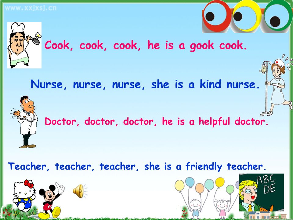 Cook, cook, cook, he is a gook cook. Nurse, nurse, nurse, she is a kind nurse. Doctor, doctor, doctor, he is a helpful doctor. Teacher, teacher, teach