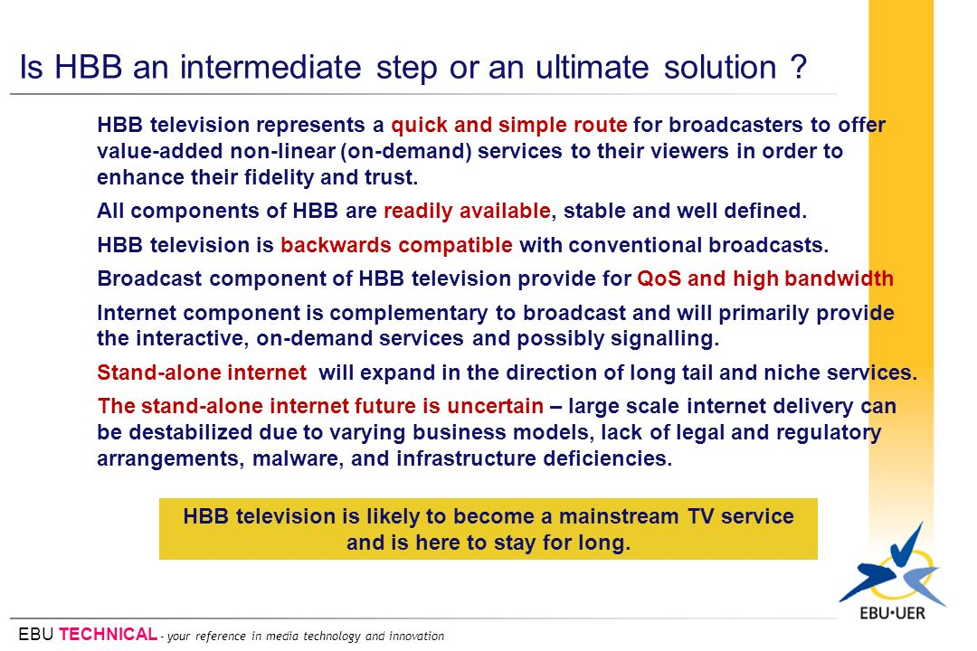 EBU TECHNICAL - your reference in media technology and innovation Is HBB an intermediate step or an ultimate solution .