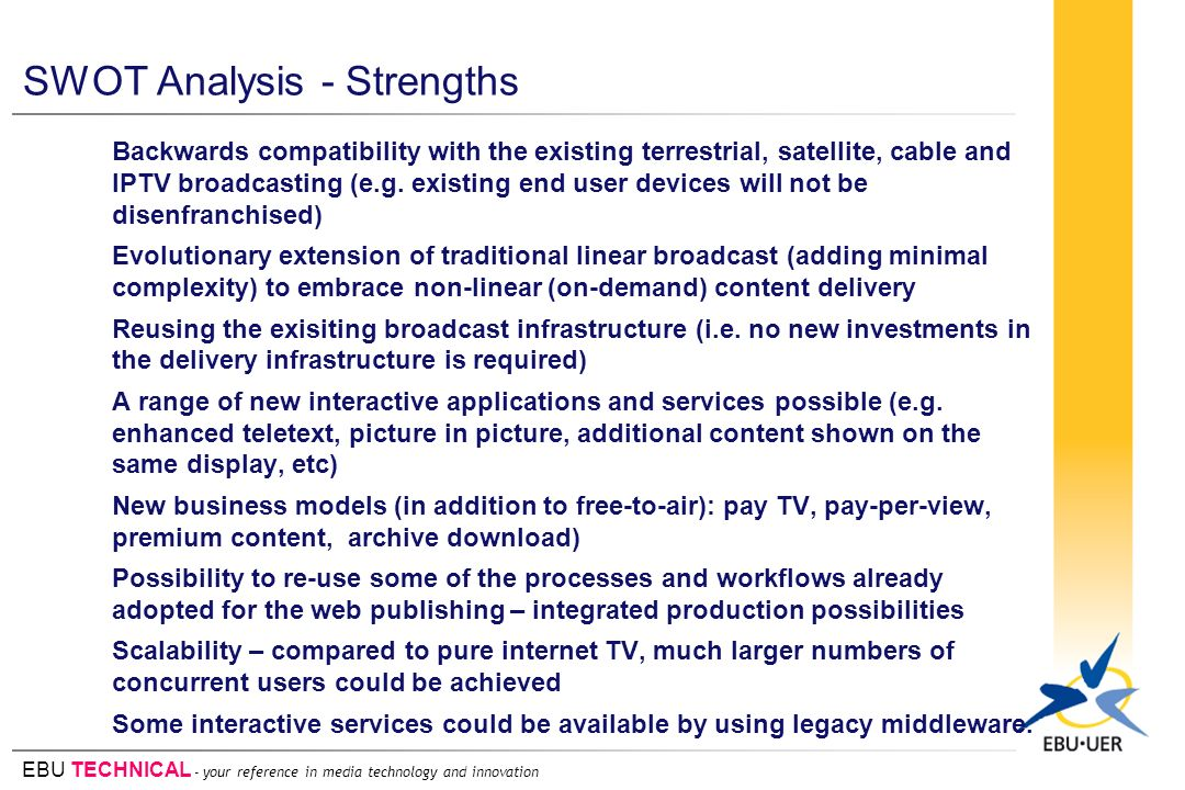 SWOT Analysis - Strengths Backwards compatibility with the existing terrestrial, satellite, cable and IPTV broadcasting (e.g.