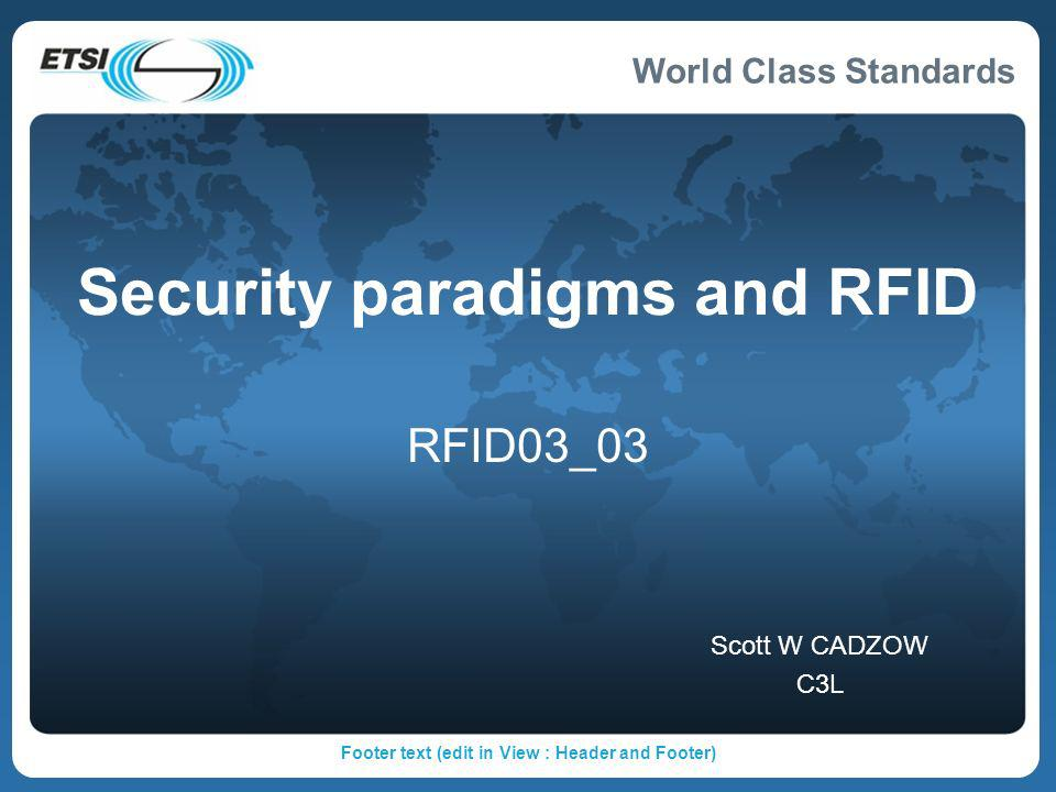 World Class Standards Footer text (edit in View : Header and Footer) Security paradigms and RFID RFID03_03 Scott W CADZOW C3L