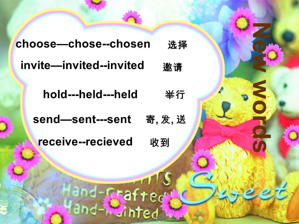 New words choosechose--chosen hold---held---held sendsent---sent,, receive--recieved inviteinvited--invited