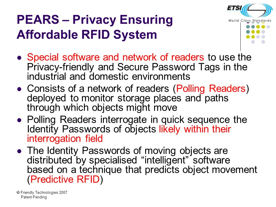 Friendly Technologies 2007 Patent Pending PEARS – Privacy Ensuring Affordable RFID System Special software and network of readers to use the Privacy-f