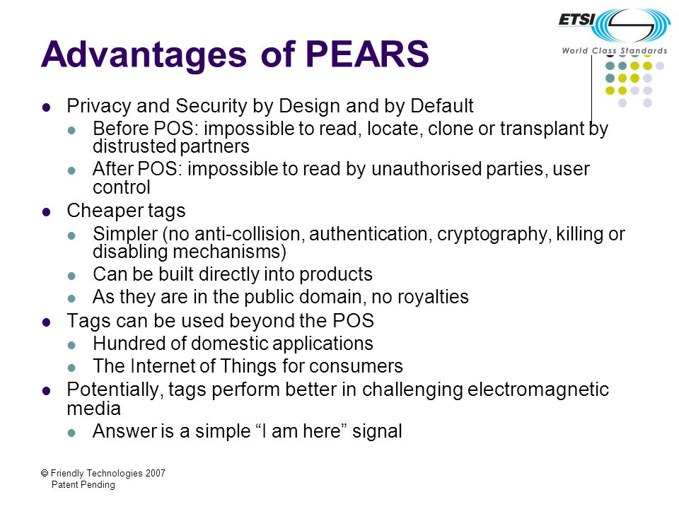 Friendly Technologies 2007 Patent Pending Advantages of PEARS Privacy and Security by Design and by Default Before POS: impossible to read, locate, cl