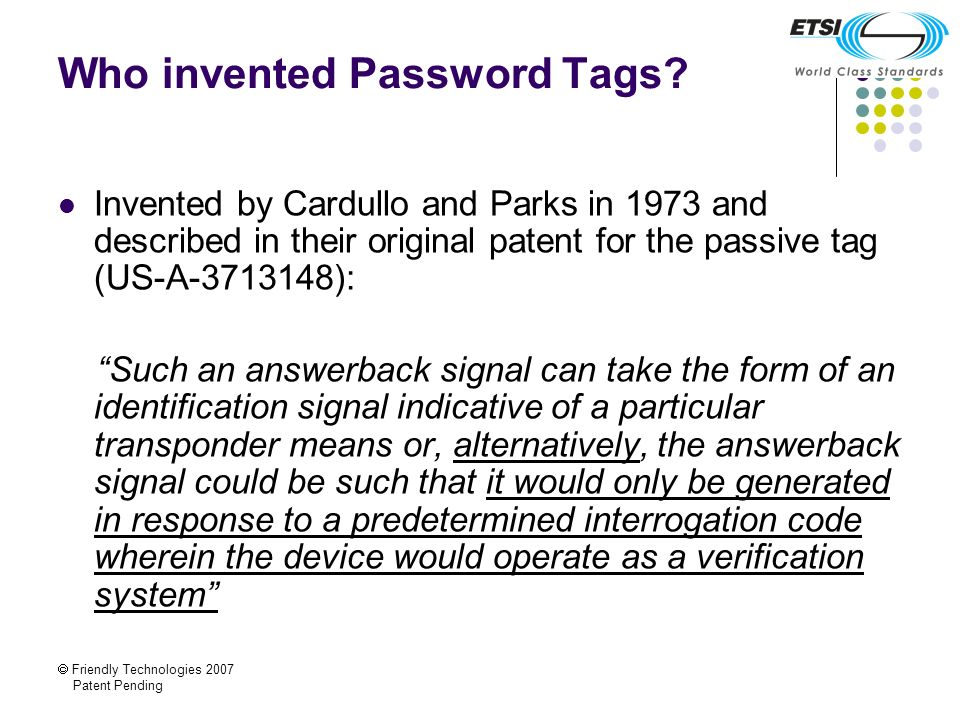 Friendly Technologies 2007 Patent Pending Who invented Password Tags? Invented by Cardullo and Parks in 1973 and described in their original patent fo