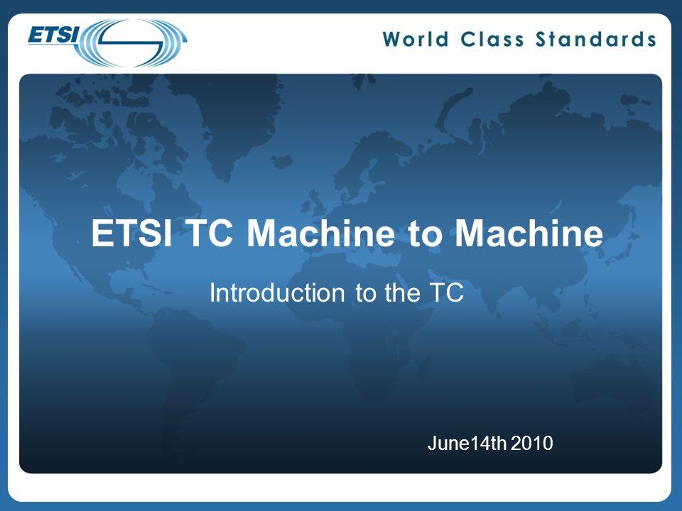 ETSI TC Machine to Machine Introduction to the TC June14th 2010