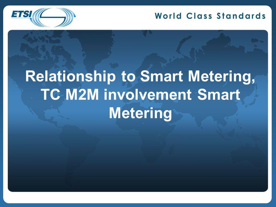 Relationship to Smart Metering, TC M2M involvement Smart Metering