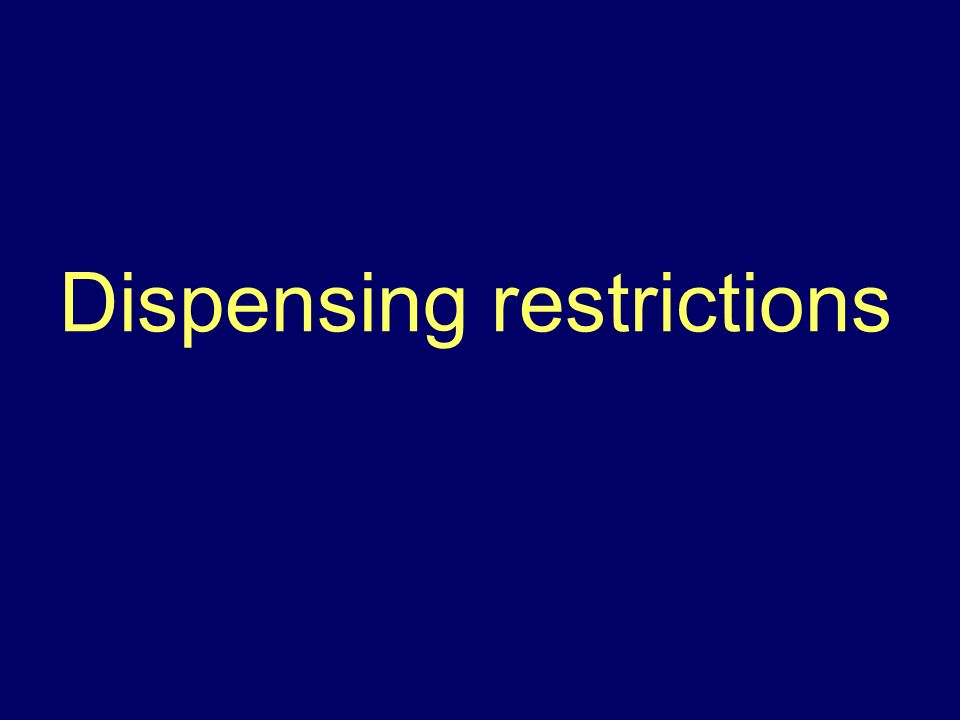 Dispensing restrictions