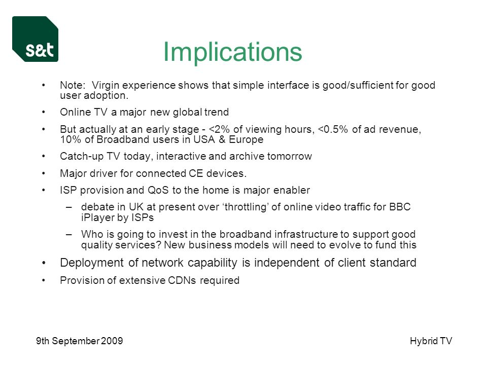 9th September 2009Hybrid TV Implications Note: Virgin experience shows that simple interface is good/sufficient for good user adoption.