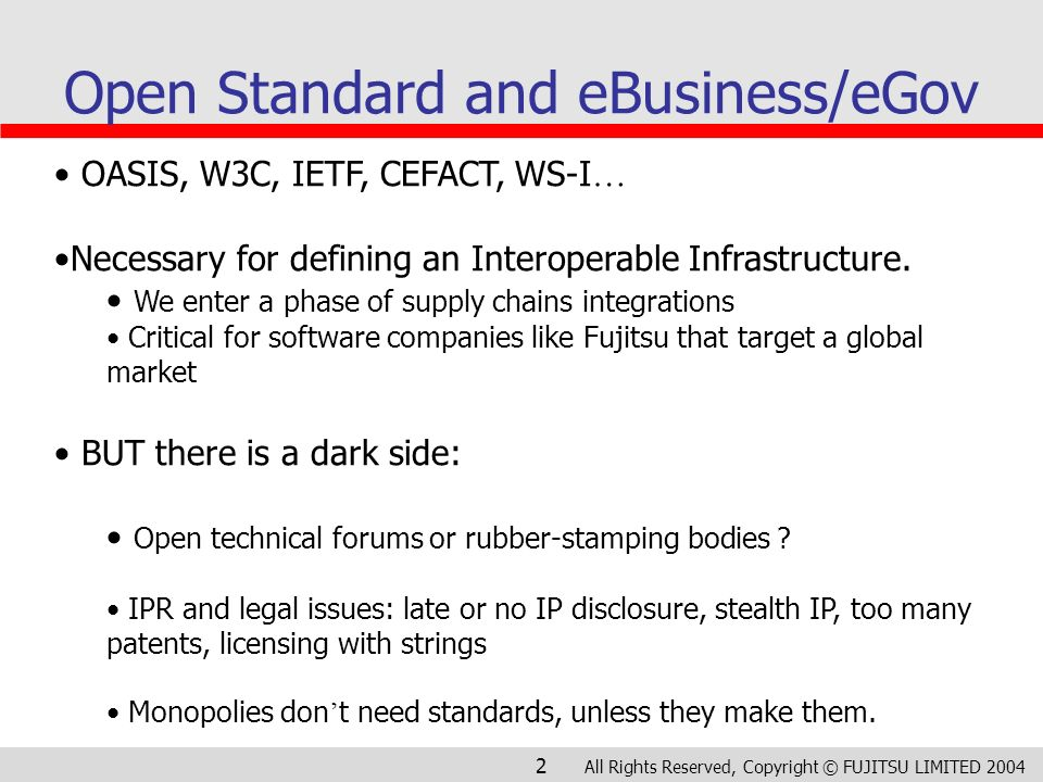 All Rights Reserved, Copyright © FUJITSU LIMITED 2004 2 Open Standard and eBusiness/eGov OASIS, W3C, IETF, CEFACT, WS-I … Necessary for defining an In