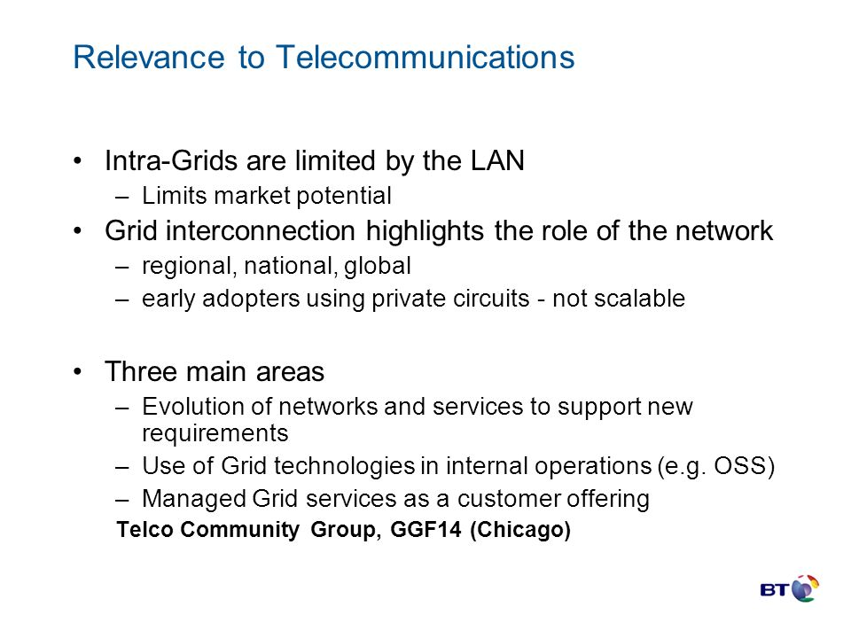 Relevance to Telecommunications Intra-Grids are limited by the LAN –Limits market potential Grid interconnection highlights the role of the network –r