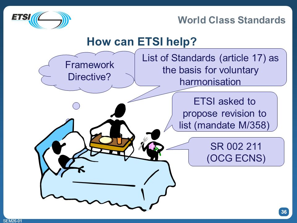 World Class Standards SEM26-01 36 How can ETSI help.