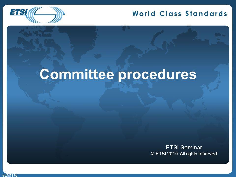 SEM11-06 Committee procedures ETSI Seminar © ETSI 2010. All rights reserved