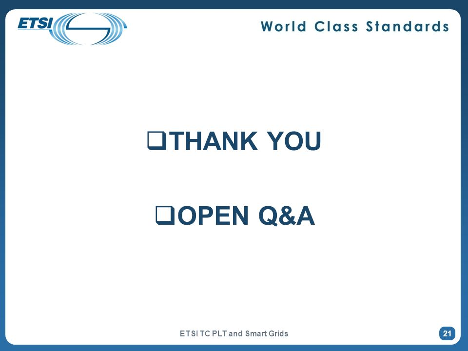 THANK YOU OPEN Q&A ETSI TC PLT and Smart Grids 21