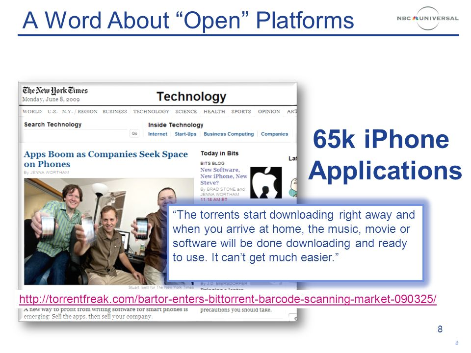 8 A Word About Open Platforms 8 65k iPhone Applications Hardware Operating System App 2 App 1App 3 The torrents start downloading right away and when you arrive at home, the music, movie or software will be done downloading and ready to use.
