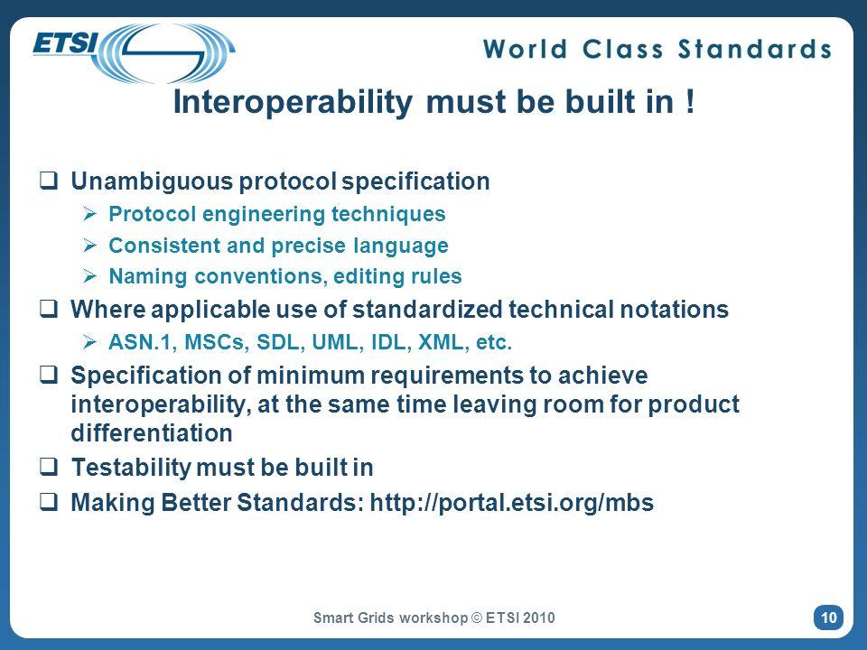 Smart Grids workshop © ETSI 2010 Interoperability must be built in .