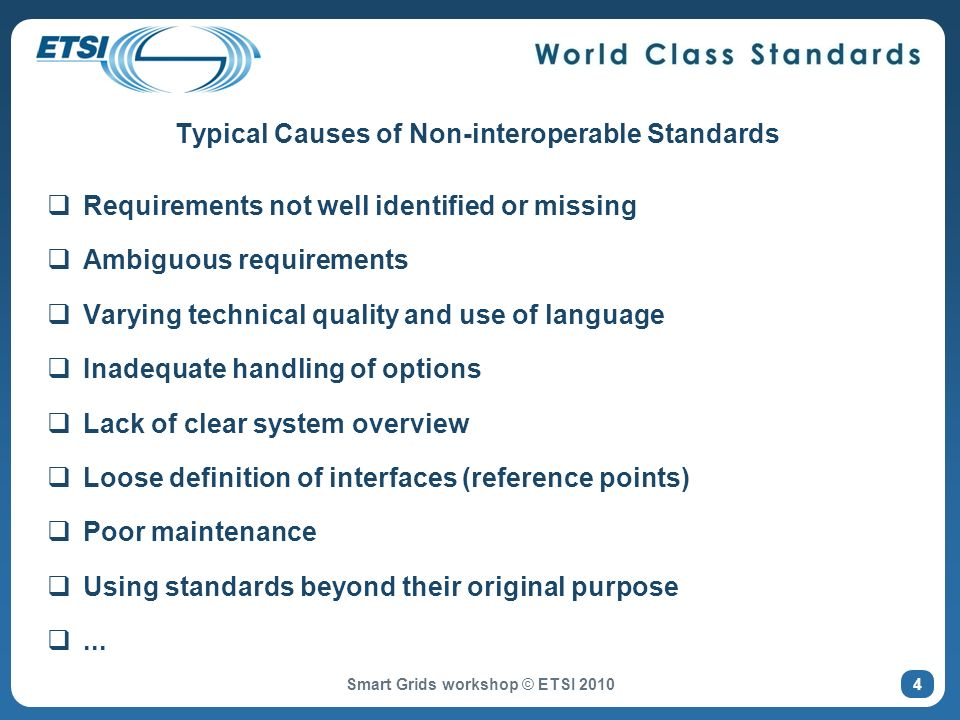 Typical Causes of Non-interoperable Standards Requirements not well identified or missing Ambiguous requirements Varying technical quality and use of language Inadequate handling of options Lack of clear system overview Loose definition of interfaces (reference points) Poor maintenance Using standards beyond their original purpose...