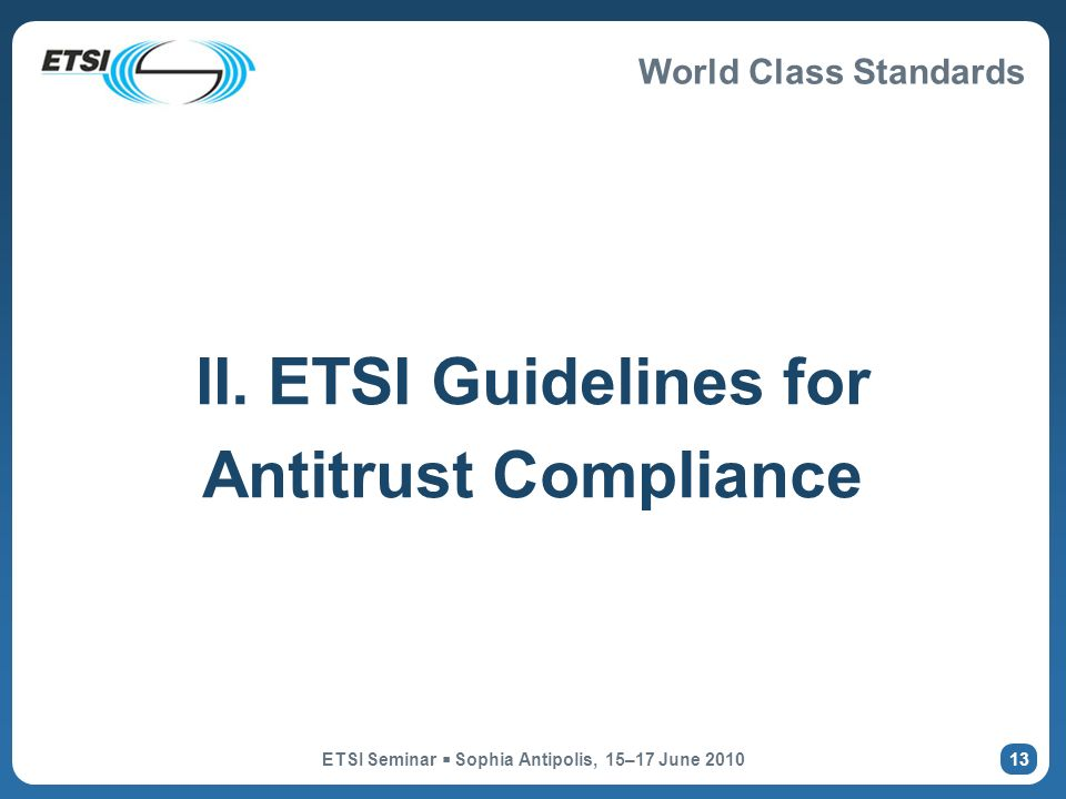 World Class Standards ETSI Seminar Sophia Antipolis, 15–17 June 2010 13 II.