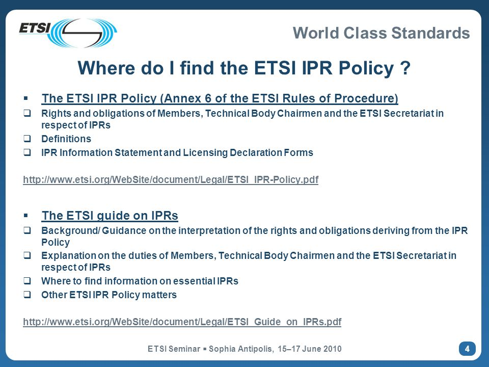 World Class Standards ETSI Seminar Sophia Antipolis, 15–17 June Where do I find the ETSI IPR Policy .