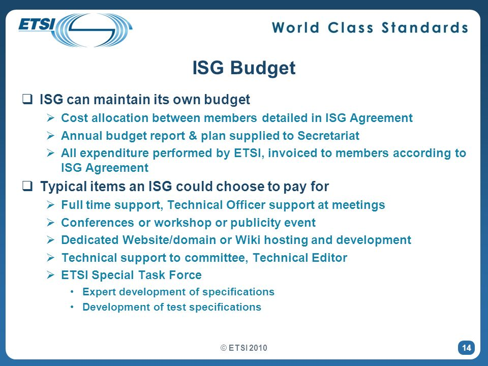 14 ISG Budget ISG can maintain its own budget Cost allocation between members detailed in ISG Agreement Annual budget report & plan supplied to Secret