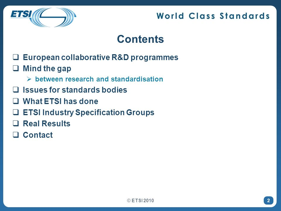 2 Contents European collaborative R&D programmes Mind the gap between research and standardisation Issues for standards bodies What ETSI has done ETSI
