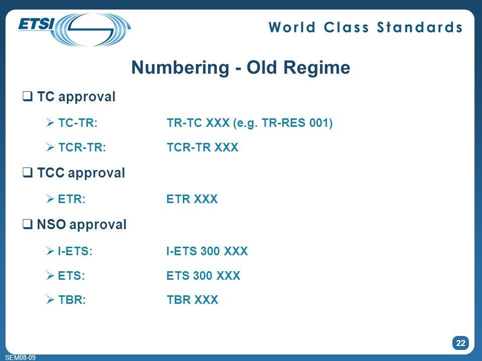 SEM08-09 Numbering - Old Regime TC approval TC-TR:TR-TC XXX (e.g. TR-RES 001) TCR-TR:TCR-TR XXX TCC approval ETR:ETR XXX NSO approval I-ETS:I-ETS 300