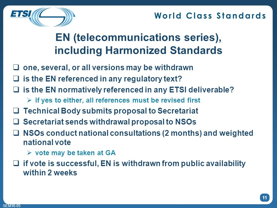 SEM16-05 EN (telecommunications series), including Harmonized Standards one, several, or all versions may be withdrawn is the EN referenced in any regulatory text.