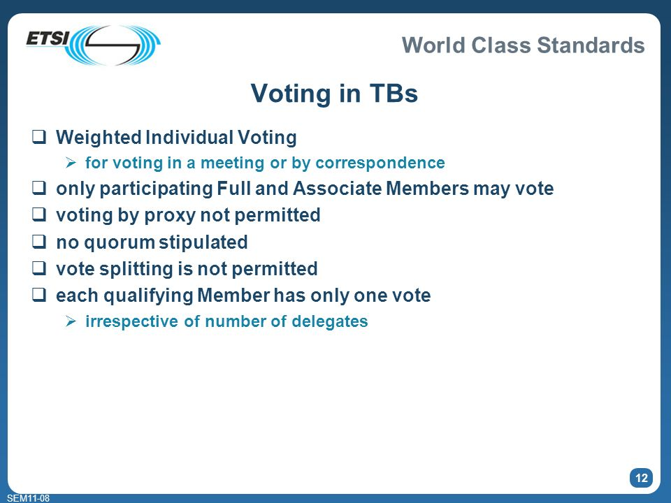 World Class Standards SEM11-08 12 Voting in TBs Weighted Individual Voting for voting in a meeting or by correspondence only participating Full and As