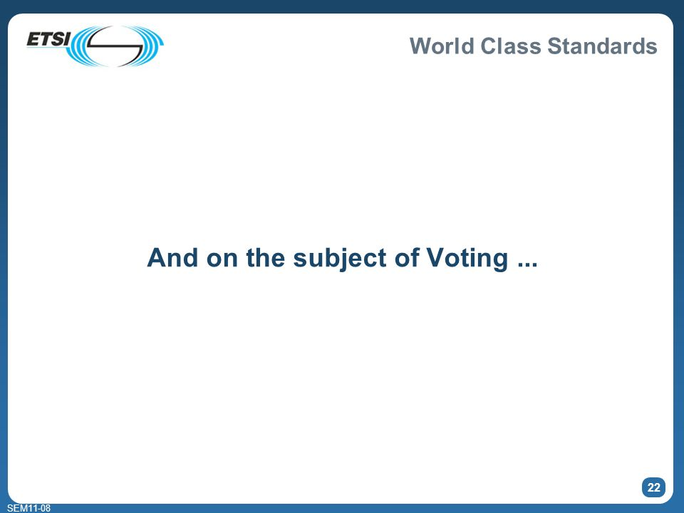 World Class Standards SEM11-08 22 And on the subject of Voting...