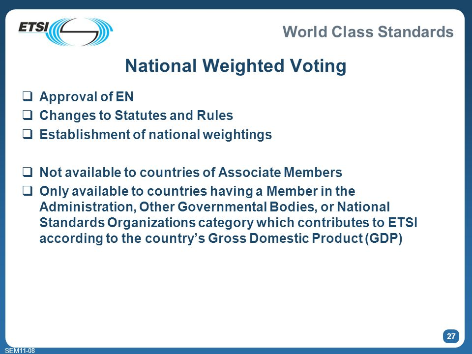 World Class Standards SEM11-08 27 National Weighted Voting Approval of EN Changes to Statutes and Rules Establishment of national weightings Not avail