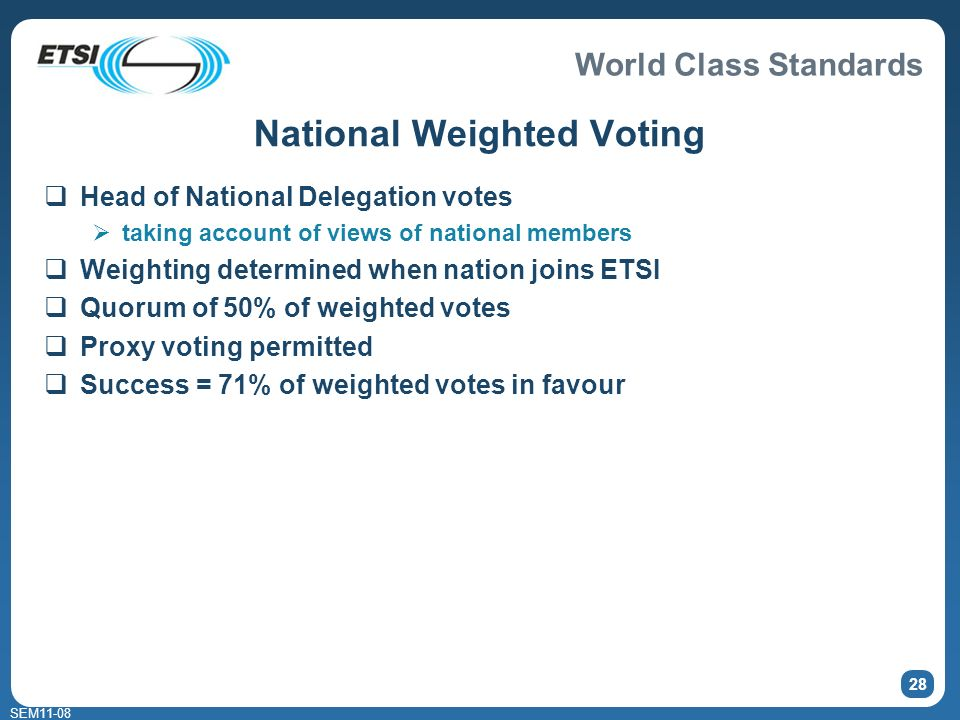 World Class Standards SEM11-08 28 National Weighted Voting Head of National Delegation votes taking account of views of national members Weighting det