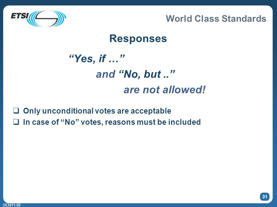 World Class Standards SEM11-08 31 Responses Yes, if … and No, but.. are not allowed! Only unconditional votes are acceptable In case of No votes, reas