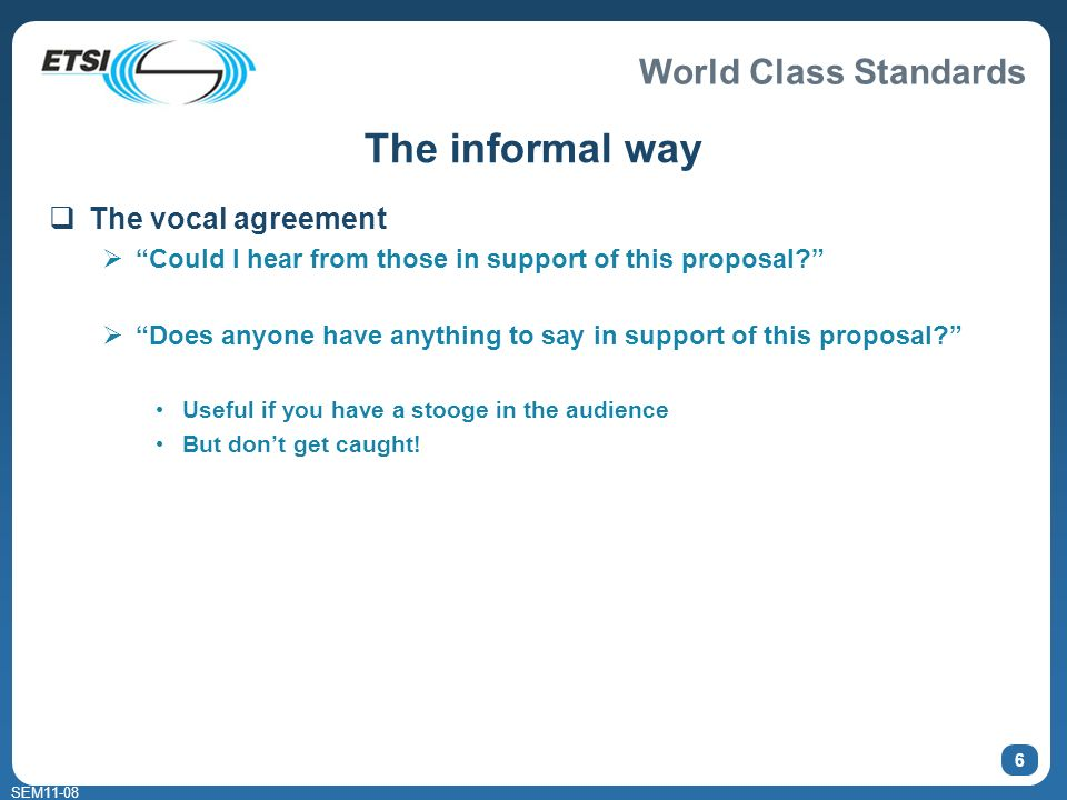 World Class Standards SEM11-08 6 The informal way The vocal agreement Could I hear from those in support of this proposal? Does anyone have anything t